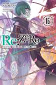 Re:ZERO -Starting Life in Another World-, Vol. 16 (light novel)