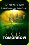 Stolen Tomorrow Political Scavengers Series Book Two