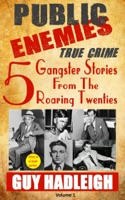 Public Enemies: 5 True Crime Gangster Stories from the Roaring Twenties