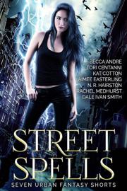 Street Spells: Seven Urban Fantasy Shorts book