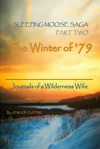 Sleeping Moose Saga Part Two -The Winter Of 79 Journals Of A Wilderness Wife