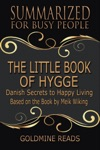 The Little Book Of Hygge - Summarized For Busy People Danish Secrets To Happy Living Based On The Book By Meik Wiking