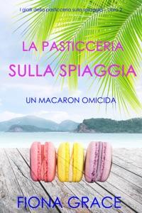La pasticceria sulla spiaggia: Un macaron omicida (I gialli della pasticceria sulla spiaggia — Libro 2) Book Cover