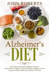 Alzheimers Diet How Diet Can Prevent Alzheimers Disease And Reverse Its Effects Critical Lifestyle Changes To Boost Long-term Brain Health And Cognitive Power