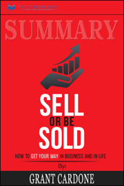 Summary of Sell or Be Sold: How to Get Your Way in Business and in Life by Grant Cardone book