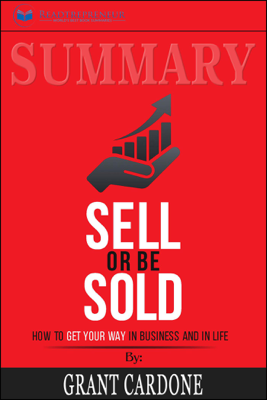 Summary: Sell or Be Sold: How to Get Your Way in Business and in Life - Readtrepreneur Publishing book