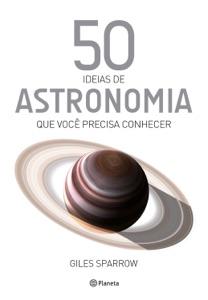 50 Ideias de Astronomia que Você Precisa Conhecer Book Cover