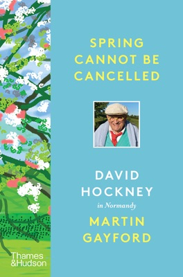 Spring Cannot Be Cancelled: David Hockney in Normandy
