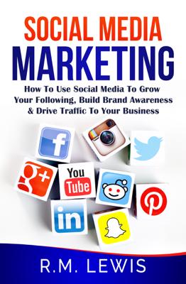 Social Media Marketing in 2018 - R.M. Lewis book
