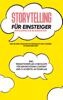 Nicole Menrath - Storytelling für Einsteiger - Der Erfolgsfaktor im Marketing: Wie Sie Ihre Geschichte erzählen und Kunden zu Fans machen - inkl. Redaktionsplan-Checkliste für den richtigen Content und 11-Schritte-Actionplan Grafik