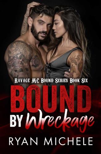 Ryan Michele - Bound by Wreckage (Ravage MC Bound Series Book Six)