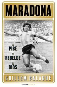 Maradona: el pibe, el rebelde, el dios Book Cover