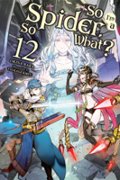 Download and Read Online So I'm a Spider, So What?, Vol. 12 (light novel)