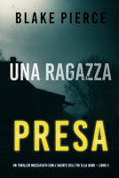 Download and Read Online Una ragazza presa (Un thriller mozzafiato con l'agente dell'FBI Ella Dark – Libro 2)