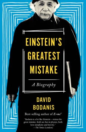 David Bodanis - Einstein's Greatest Mistake