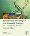 Biochemical Physiological And Molecular Avenues For Combating Abiotic Stress In Plants Enhanced Edition