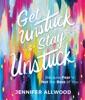 Get Unstuck And Stay Unstuck