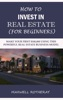 How To Invest In Real Estate (For Beginners)