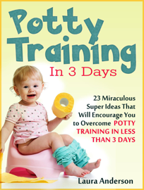Potty Training In 3 Days: 23 Miraculous Super Ideas That Will Encourage You to Overcome  Potty Training in Less Than 3 Days