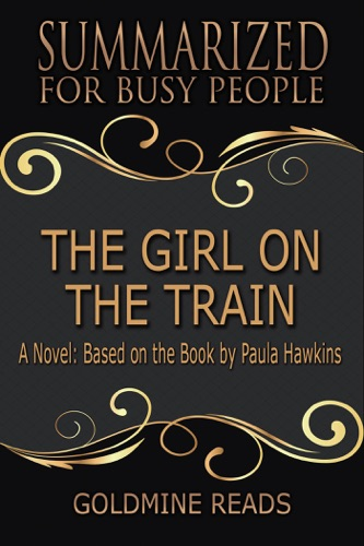Goldmine Reads - The Girl On the Train - Summarized for Busy People: A Novel: Based on the Book by Paula Hawkins