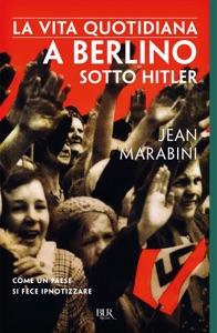 La vita quotidiana a Berlino sotto Hitler Book Cover