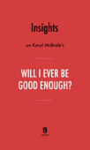 Insights on Karyl McBride's Will I Ever Be Good Enough? by Instaread