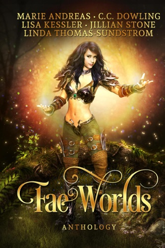Linda Thomas-Sundstrom, Jillian Stone, Lisa Kessler, Marie Andreas & C.C.Dowling - Fae Worlds