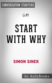 Start With Why How Great Leaders Inspire Everyone To Take Action By Simon Sinek Conversation Starters