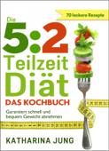 5:2 Teilzeit-Diät: Das Kochbuch
