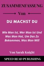 Zusammenfassung Von Du Machst Du Von Sarah Knight Wie Man Ist, Wer Man Ist Und Was Man Hat, Um Das Zu Bekommen, Was Man Will