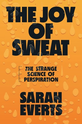 The Joy of Sweat: The Strange Science of Perspiration