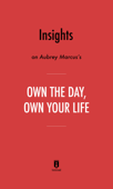Insights on Aubrey Marcus's Own the Day, Own Your Life by Instaread