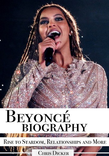 Chris Dicker - Beyoncé Biography: Rise to Stardom, Relationships and More