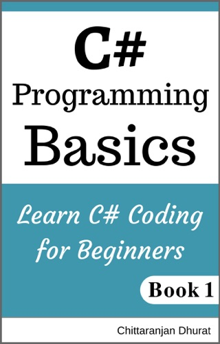 C# Programming Basics: Learn C# Coding for Beginners Book 1