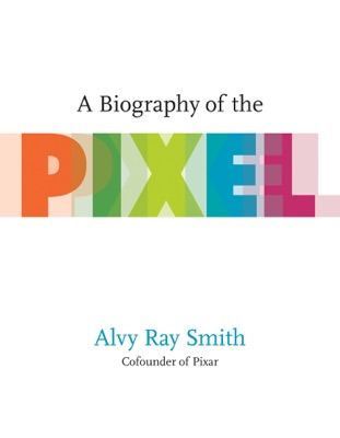 A Biography of the Pixel