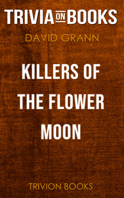 Killers of the Flower Moon: The Osage Murders and the Birth of the FBI by David Grann (Trivia-On-Books) - Trivia-On-Books book