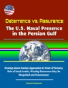Deterrence Vs Assurance The US Naval Presence In The Persian Gulf - Strategy About Iranian Aggression In Strait Of Hormuz Role Of Saudi Arabia Warship Deterrence May Be Misguided And Unnecessary