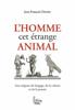 L'Homme, cet étrange animal - Jean-François Dortier