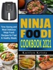 Ninja Foodi Cookbook 2021: Time Saving and Most Delicious Ninja Air Fryer Recipes for Fast and Healthy Meals