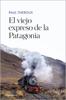 Paul Theroux - El viejo expreso de la Patagonia portada