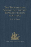 The Troublesome Voyage Of Captain Edward Fenton 1582-1583