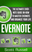 Evernote: The Ultimate Evernote Guide on How to Master Evernote and Organize Your Life