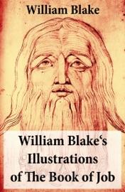 William Blake S Illustrations Of The Book Of Job Illuminated Manuscript With The Original Illustrations Of William Blake