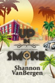 UP IN SMOKE: A GLOCK GRANNIES COZY MYSTERY