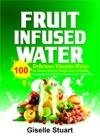 Fruit Infused Water100 Delicious Vitamin  Water For Detox Cleanse Weight Loss  Health Liver Cleanse Detox Diet  Natural Herbal Remedies Vitamin Water