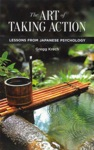 The Art Of Taking Action Lessons From Japanese Psychology