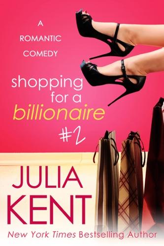 Julia Kent - Shopping for a Billionaire 2
