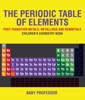 The Periodic Table Of Elements - Post-Transition Metals, Metalloids And Nonmetals  Children's Chemistry Book