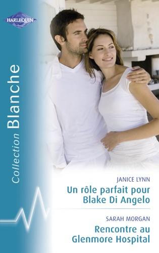 Janice Lynn & Sarah Morgan - Un rôle parfait pour Blake Di Angelo - Rencontre au Glenmore Hospital (Harlequin Blanche)