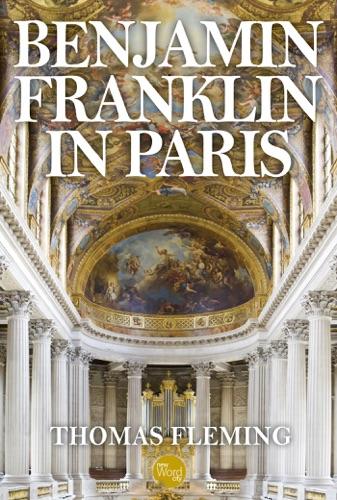 Thomas Fleming - Benjamin Franklin in Paris